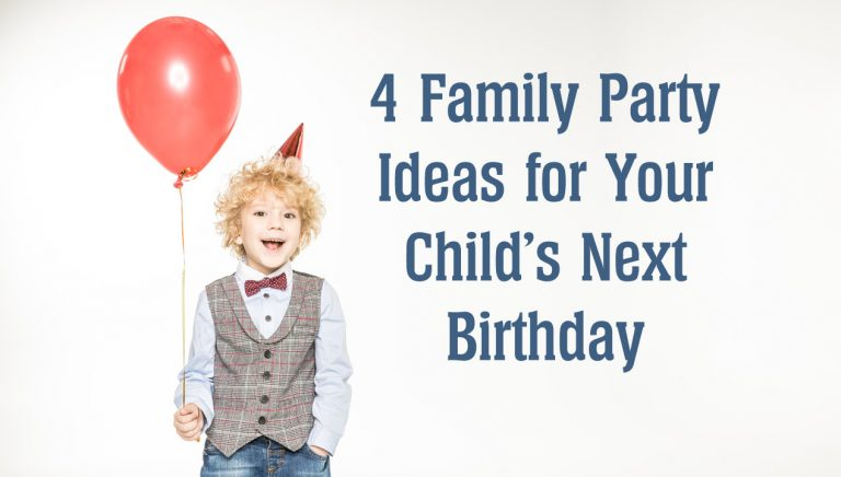 4 Family Party Ideas for Your Child's Next Birthday