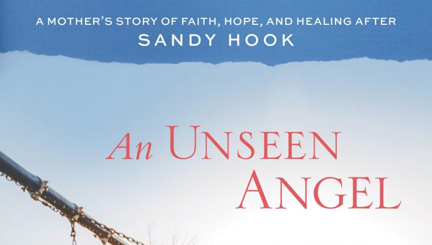 """""""An Unseen Angel"""" is one Mother's Story of Hope and Healing after Sandy Hook"""
