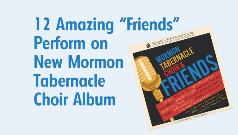 12 Amazing Performers Highlight Mormon Tabernacle Choir and Friends