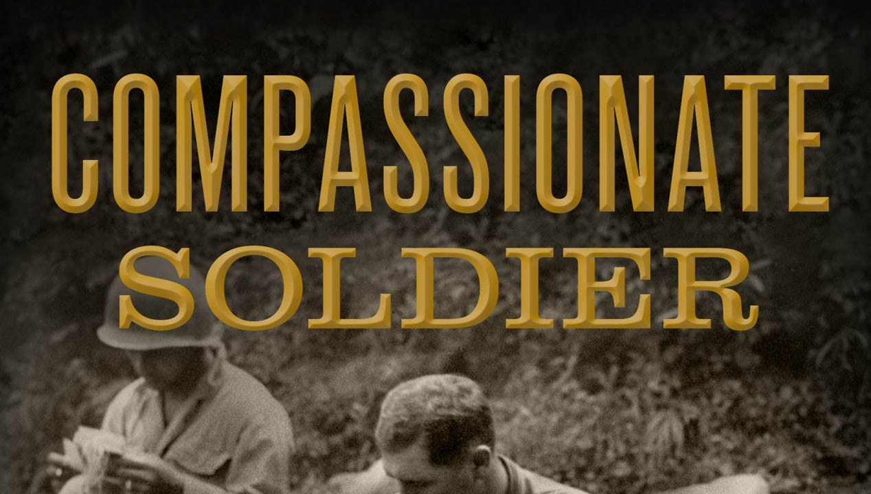 Compassionate Soldier--Remarkable True Stories of Mercy, Heroism, and Honor from the Battlefield by Jerry Borrowman