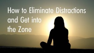 How to Eliminate Distractions and Get into the Zone