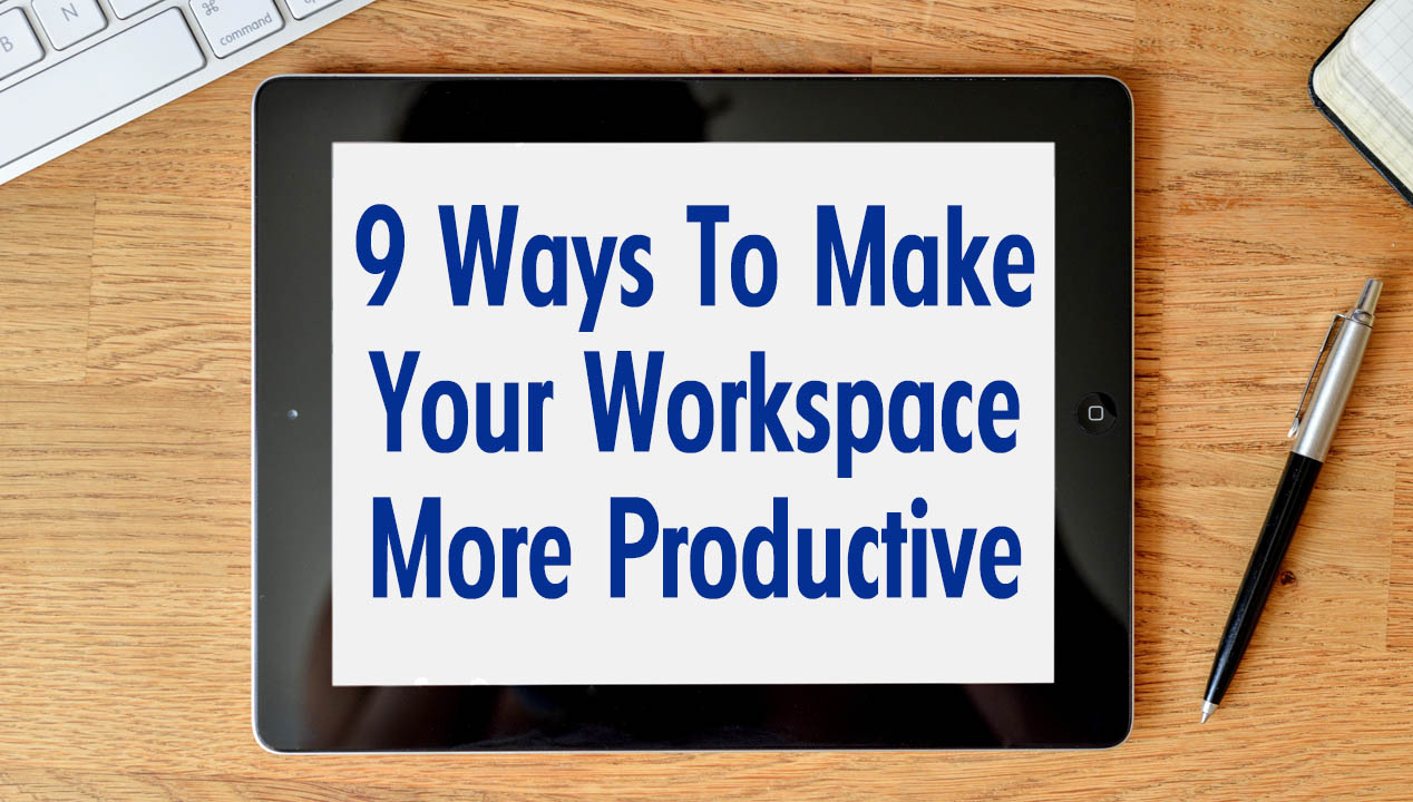 9 Ways To Make Your Workspace More Productive