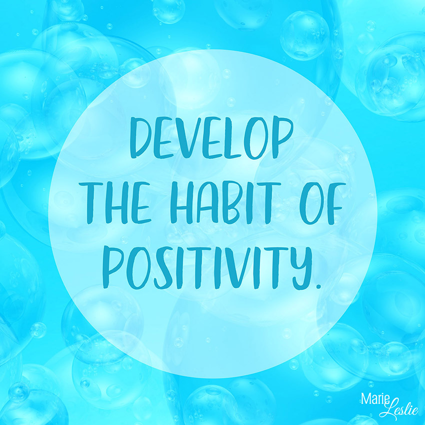 develop the habit of positivity