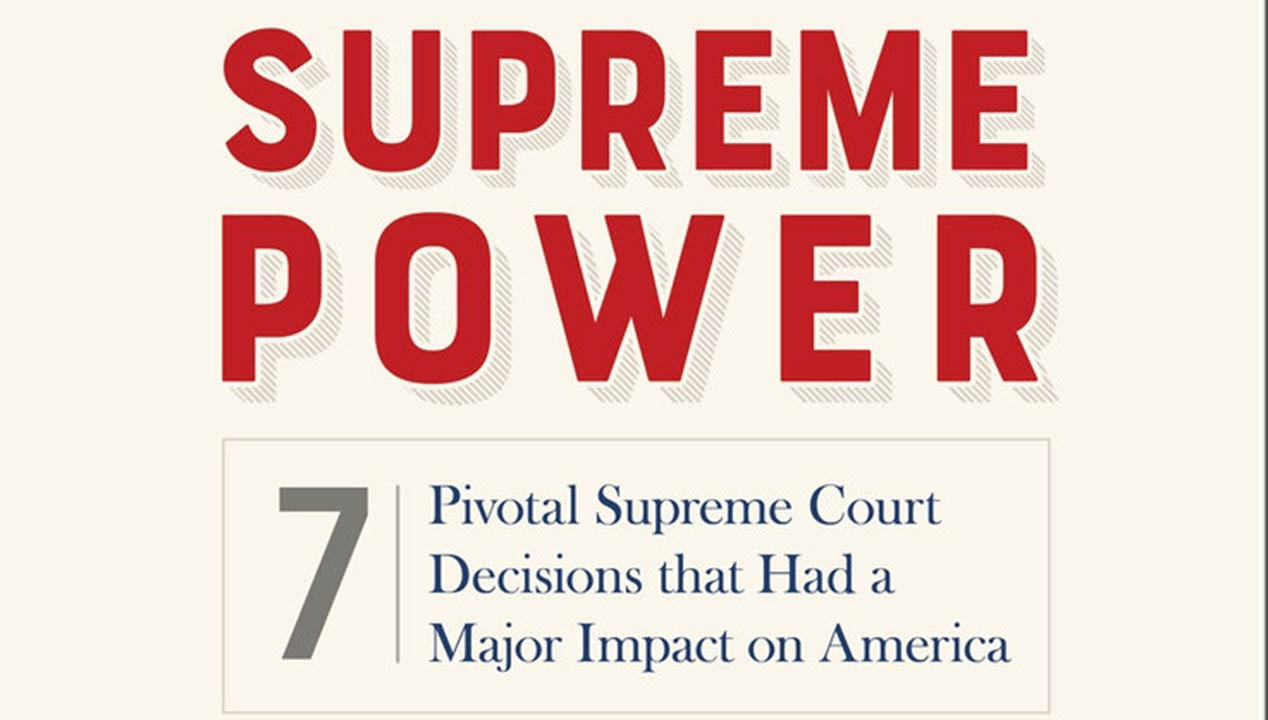 Supreme Power 7 Pivotal Supreme Court Decisions That Had a Major Impact on America-title