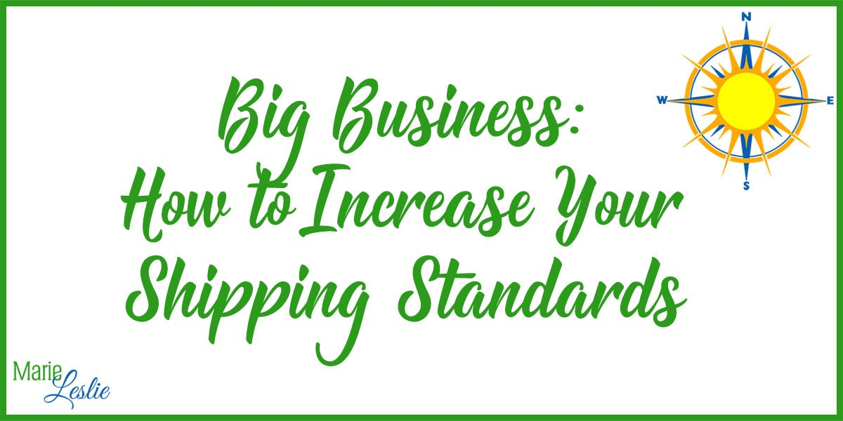 Big Business How to Increase Your Shipping Standards