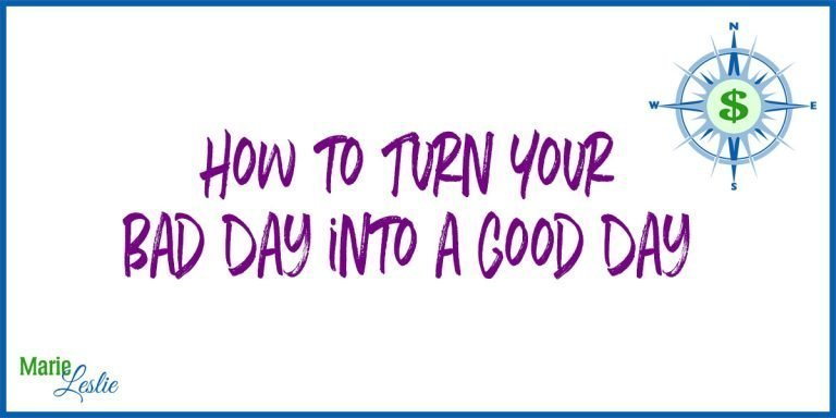 How to Turn Your Bad Day into a Good Day
