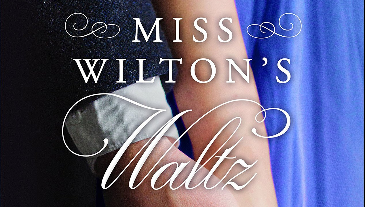 "Enjoy the Dance of Romance in ""Miss Wilton's Waltz"" (review)"