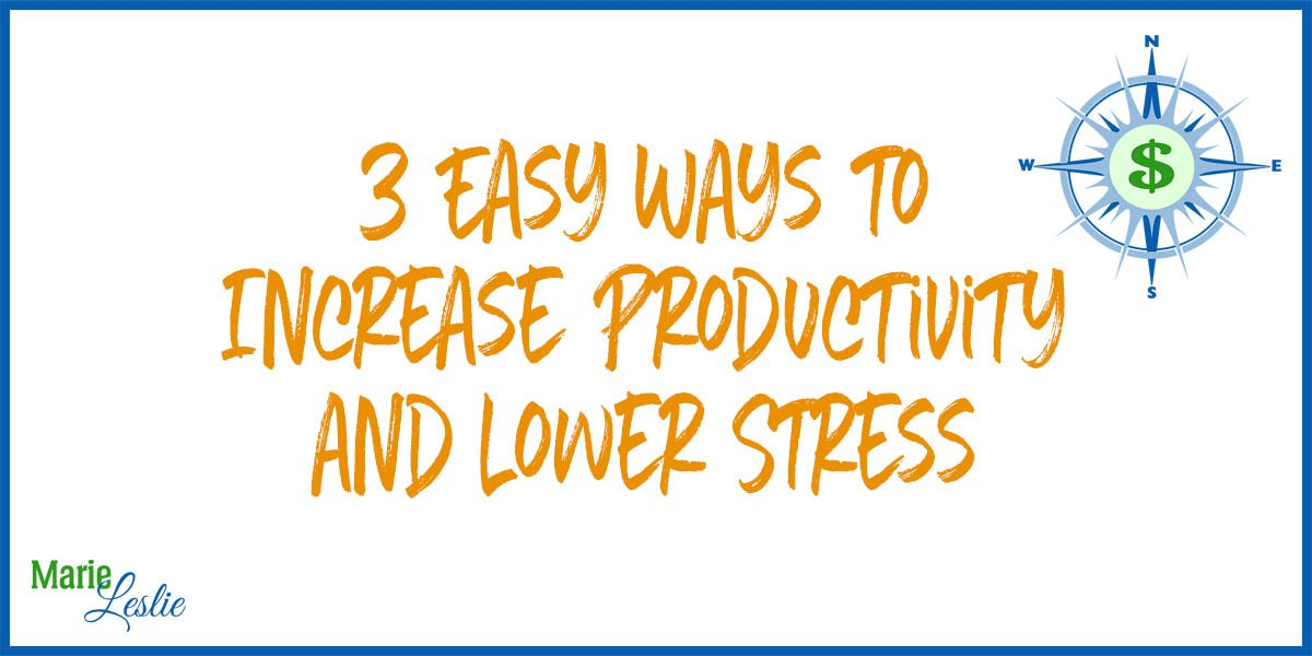3 Easy Ways to Increase Productivity and Lower Stress