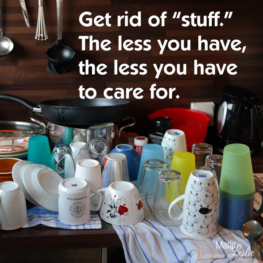 "Get rid of ""stuff."" The less you have, the less you have to care for."