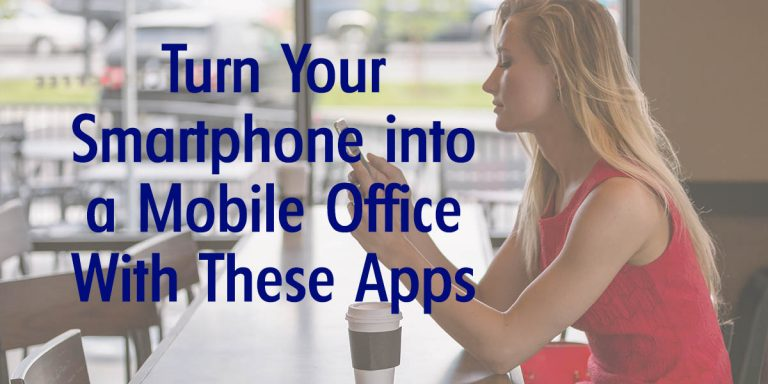 Turn Your Smartphone into a Mobile Office With These Apps