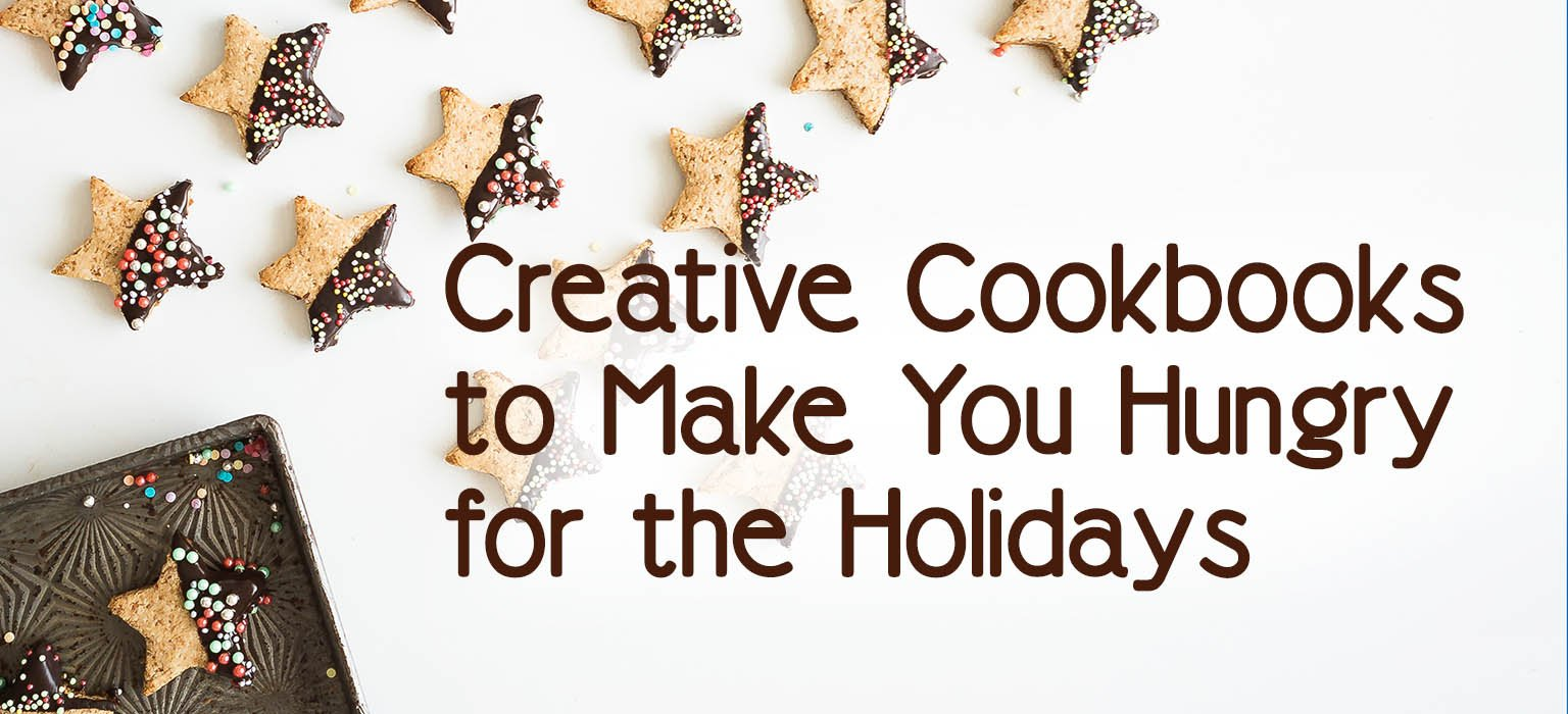 Creative Cookbooks to Make You Hungry for the Holidays