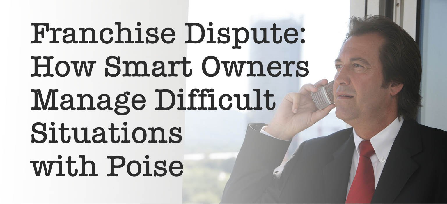 Franchise Dispute How Smart Owners Manage Difficult Situations with Poise