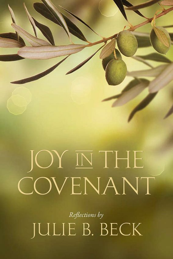 joy in the covenant by Julie B. Beck