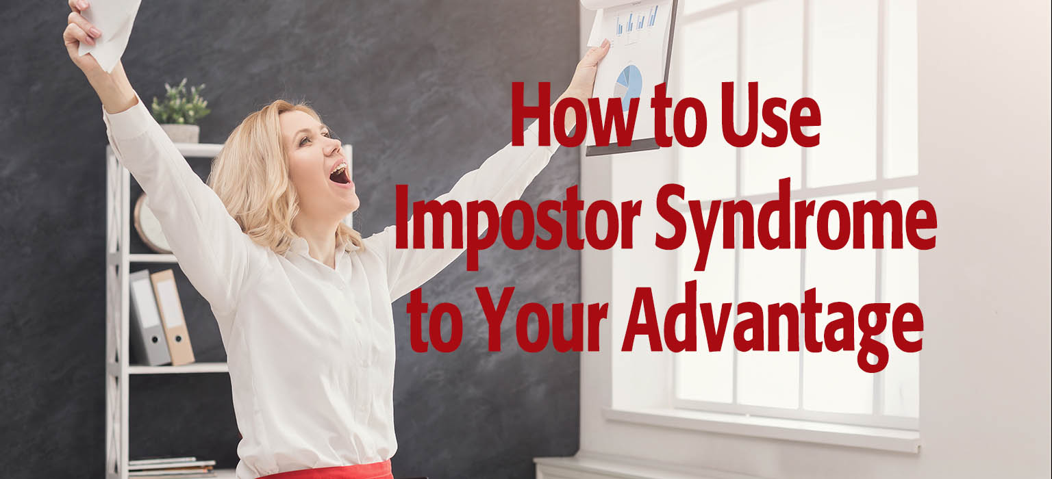 How to Use Impostor Syndrome to Your Advantage
