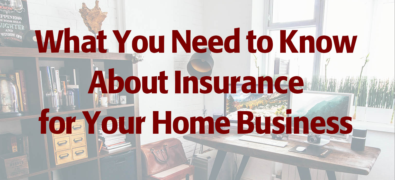 What You Need to Know About Insurance for Your Home Business