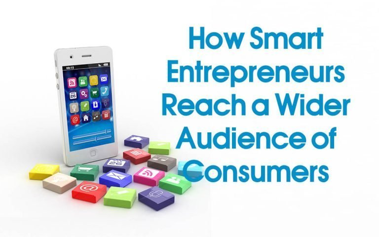 How Smart Entrepreneurs Reach a Wider Audience of Consumers a