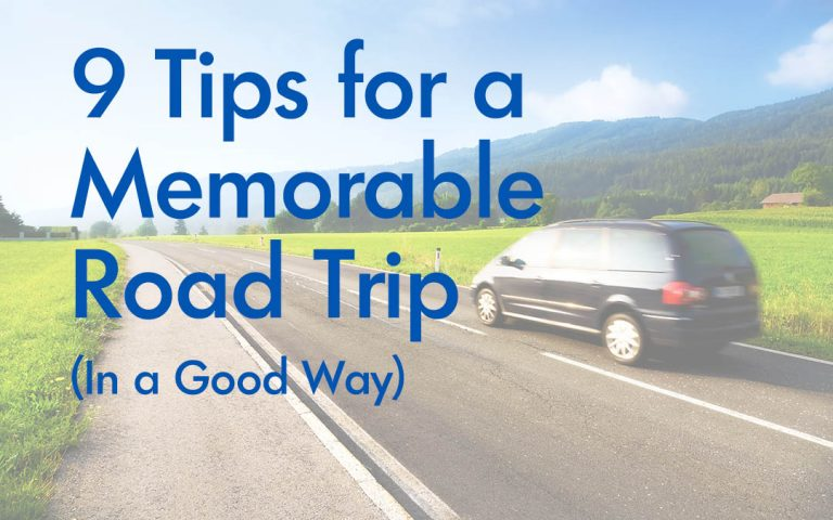 9 Tips for a Memorable Road Trip (In a Good Way)