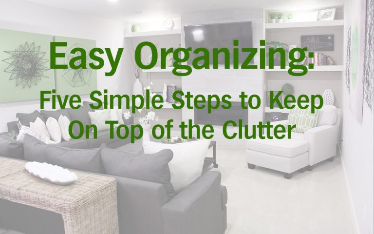 Easy Organizing--Five Simple Steps to Keep On Top of the Clutter