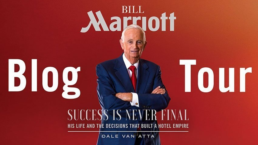 Bill Marriott: Success Is Never Final--His Life and the Decisions That Built a Hotel Empire